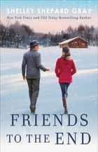 Friends to the End ebook by Shelley Shepard Gray