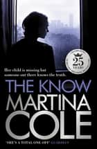 The Know - A dark suspense thriller of violence and vengeance ebook by Martina Cole