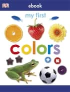 My First Colors ebook by DK Publishing