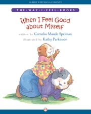 When I Feel Good about Myself ebook by Cornelia Maude Spelman,Kathy Parkinson