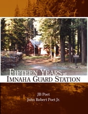 Fifteen Years at Imnaha Guard Station ebook by JB Poet
