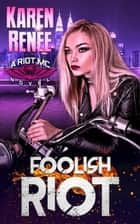 Foolish Riot - Riot MC, #5 ebook by Karen Renee