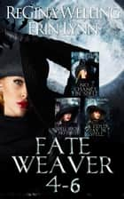 Fate Weaver Books 4-6 ebook by ReGina Welling, Erin Lynn