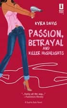 Passion, Betrayal And Killer Highlights ebook by Kyra Vizas