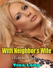 With Neighbor's Wife (Lesbian Erotica) ebook by Tina Long