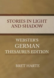Stories In Light And Shadow ebook by Bret Harte