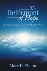 The Deferment of Hope - A Story of Exile, Faith, and Redemption ebook by Marc D. Simon