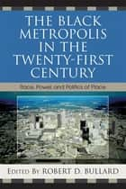 The Black Metropolis in the Twenty-First Century ebook by Robert D. Bullard