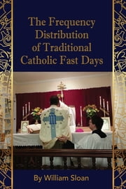 The Frequency Distribution Of Traditional Catholic Fast Days ebook by Wiliam Sloan