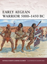 Early Aegean Warrior 5000?1450 BC ebook by Andrea Salimbeti,Giuseppe Rava,Dr Raffaele D?Amato