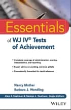 Essentials of WJ IV Tests of Achievement ebook by Nancy Mather, Barbara J. Wendling