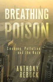 BREATHING POISON - Smoking, Pollution and The Haze ebook by Anthony Rebuck