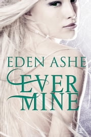 Ever Mine ebook by Eden Ashe