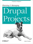 Planning and Managing Drupal Projects - Drupal for Designers ebook by Dani Nordin