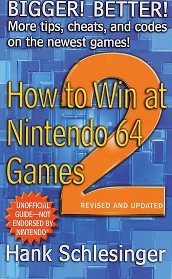 How to Win at Nintendo 64 Games 2 - Bigger! Better! More Tips, Cheats, and Codes ebook by Hank Schlesinger