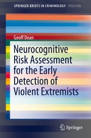 Neurocognitive Risk Assessment for the Early Detection of Violent Extremists ebook by Geoff Dean