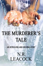 The Murderer's Tale ebook by N R Leacock