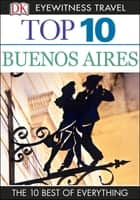 Top 10 Buenos Aires - Buenos Aires ebook by DK Travel