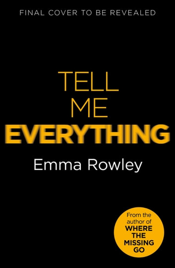 Tell Me Everything - The gripping psychological thriller from the author of WHERE THE MISSING GO ebook by Emma Rowley