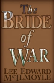 The Bride of War ebook by Lee Edward McIlmoyle