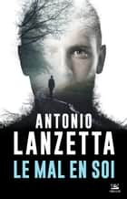 Le Mal en soi ebook by Antonio Lanzetta