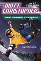 Skateboard Renegade - Is Image Everything? ebook by Matt Christopher