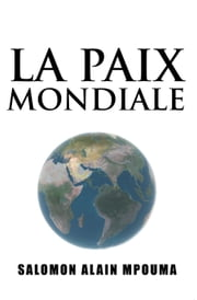 LA PAIX MONDIALE ebook by Salomon Alain Mpouma