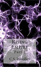 Rising Empire: Part 2 ebook by C. S. Woolley