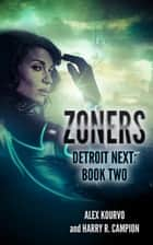 Zoners - Detroit Next, #2 ebook by Alex Kourvo, Harry R. Campion