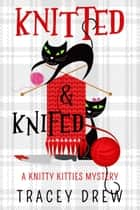 Knitted and Knifed ebook by Tracey Drew