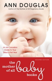 The Mother of All Baby Books 2nd edition - An All-Canadian Guide to Your Baby's First Year ebook by Ann Douglas