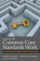 Making the Common Core Standards Work - Using Professional Development to Build World-Class Schools ebook by Richard J. Hawkins, Robert J. Manley