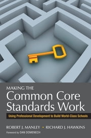 Making the Common Core Standards Work - Using Professional Development to Build World-Class Schools ebook by Dr. Robert J. Manley, Richard J. Hawkins