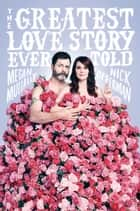 The Greatest Love Story Ever Told - An Oral History ebook by Nick Offerman, Megan Mullally