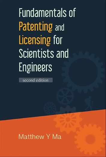 Fundamentals of Patenting and Licensing for Scientists and Engineers ebook by Matthew Y Ma