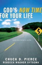 God's Now Time for Your Life ebook by Chuck D. Pierce,Rebecca Wagner Sytsema