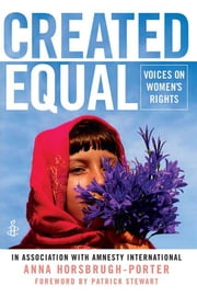 Created Equal - Voices on Women's Rights ebook by Anna Horsbrugh-Porter