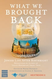 What We Brought Back - Jewish Life After Birthright ebook by Wayne Hoffman