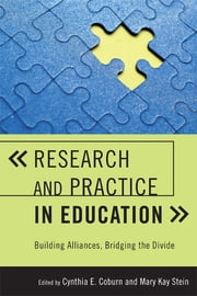 Research and Practice in Education - Building Alliances, Bridging the Divide ebook by Cynthia E. Coburn,Mary Kay Stein,Juliet Baxter,Laura D'Amico,Amanda Datnow,Randi Engle,Meredith Honig,Gina Ikemoto,Catherine Lewis,Vicki Park,Rebecca Perry,Lisa Rosen,Laura Stokes