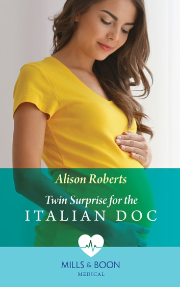 Twin Surprise For The Italian Doc (Mills & Boon Medical) (Rescued Hearts, Book 2) ebook by Alison Roberts