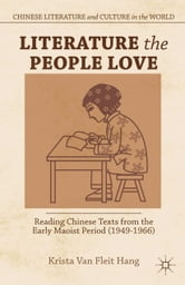 Literature the People Love - Reading Chinese Texts from the Early Maoist Period (1949-1966) ebook by Krista Van Fleit Hang