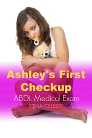 Ashley's First Check Up - ABDL Medical Exam ebook by Irena Celeste