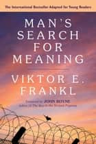 Man's Search for Meaning: Young Adult Edition - Young Adult Edition ebook by Viktor E. Frankl, John Boyne