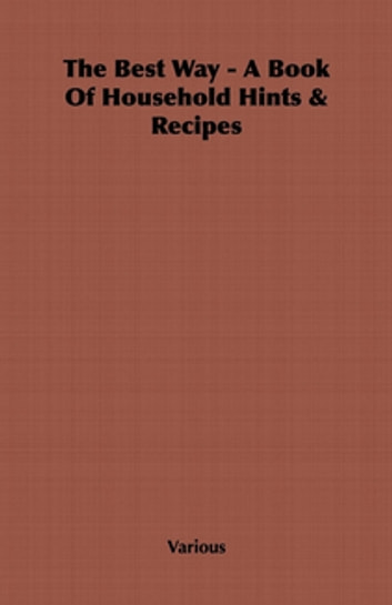 The Best Way - A Book Of Household Hints & Recipes ebook by Various Authors