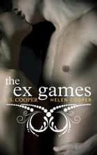 The Ex Games - The Ex Games, #1 ebook by J. S. Cooper, Helen Cooper