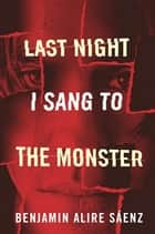 Last Night I Sang to the Monster ebook by Benjamin Alire Saenz