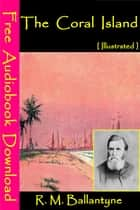 The Coral Island [ Illustrated ] ebook by R. M. Ballantyne