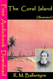 The Coral Island [ Illustrated ] - [ Free Audiobooks Download ] ebook by R. M. Ballantyne