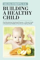 Building a Healthy Child ebook by Melina Roberts, N.D.
