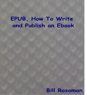 EPUB, How To Write and Publish an Ebook ebook by Bill Rosoman
